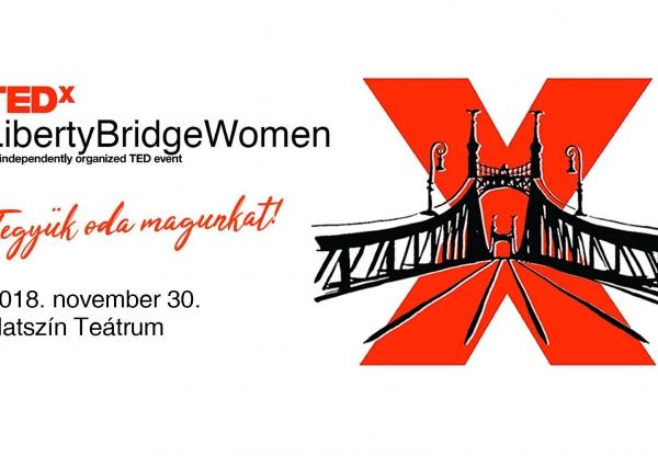 TEDxLibertyBridgeWomen 2018: Tegyük oda magunkat!