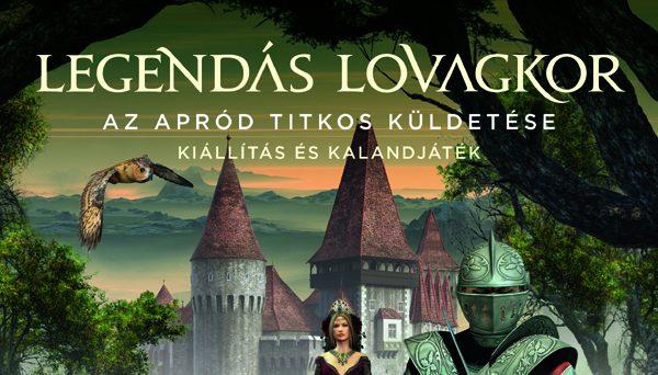 LEGENDÁS LOVAGKOR – AZ APRÓD TITKOS KÜLDETÉSE Kiállítás és kalandjáték 2020. augusztus 20. – november 1. VAJDAHUNYADVÁR